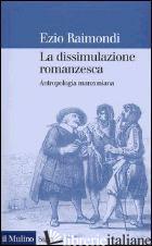 DISSIMULAZIONE ROMANZESCA. ANTROPOLOGIA MANZONIANA (LA) - RAIMONDI EZIO