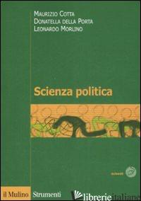 SCIENZA POLITICA - COTTA MAURIZIO; DELLA PORTA DONATELLA; MORLINO LEONARDO