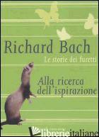 STORIE DEI FURETTI. ALLA RICERCA DELL'ISPIRAZIONE (LE) - BACH RICHARD
