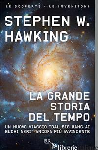 """GRANDE STORIA DEL TEMPO. UN NUOVO VIAGGIO """"DAL BIG BANG AI BUCHI NERI"""" (LA) - HAWKING STEPHEN; MLODINOW LEONARD"""