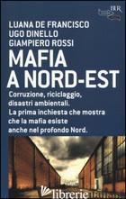 MAFIA A NORD-EST - DE FRANCISCO LUANA; DINELLO UGO; ROSSI GIAMPIERO
