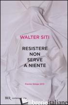 RESISTERE NON SERVE A NIENTE - SITI WALTER