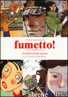 FUMETTO! 150 ANNI DI STORIE ITALIANE - BONO G. (CUR.); STEFANELLI M. (CUR.)