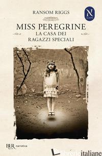 CASA DEI RAGAZZI SPECIALI. MISS PEREGRINE (LA) - RIGGS RANSOM