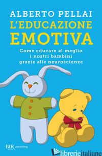 EDUCAZIONE EMOTIVA. COME EDUCARE AL MEGLIO I NOSTRI BAMBINI GRAZIE ALLE NEUROSCI - PELLAI ALBERTO