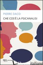 CHE COS'E' LA PSICANALISI - DACO PIERRE