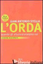 ORDA. QUANDO GLI ALBANESI ERAVAMO NOI (L') - STELLA GIAN ANTONIO