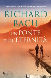 PONTE SULL'ETERNITA' (UN) - BACH RICHARD