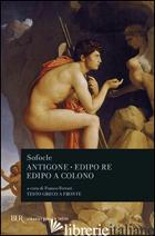 ANTIGONE-EDIPO RE-EDIPO A COLONO. TESTO GRECO A FRONTE - SOFOCLE; FERRARI F. (CUR.)