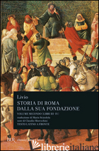 STORIA DI ROMA DALLA SUA FONDAZIONE. TESTO LATINO A FRONTE. VOL. 2: LIBRI 3-4 - LIVIO TITO