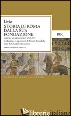 STORIA DI ROMA DALLA SUA FONDAZIONE. TESTO LATINO A FRONTE. VOL. 4: LIBRI 8-10 - LIVIO TITO