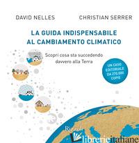 GUIDA INDISPENSABILE AL CAMBIAMENTO CLIMATICO. SCOPRI COSA STA SUCCEDENDO DAVVER - NELLES DAVID; SERRER CHRISTIAN