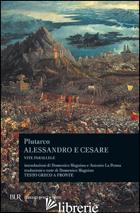 ALESSANDRO E CESARE. PER LE SCUOLE SUPERIORI - PLUTARCO; MAGNINO D. (CUR.)