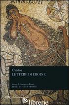 LETTERE DI EROINE - OVIDIO P. NASONE; ROSATI G. (CUR.)