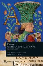 VITE PARALLELE. CORIOLANO E ALCIBIADE - PLUTARCO