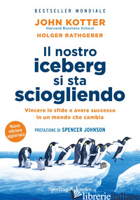 NOSTRO ICEBERG SI STA SCIOGLIENDO. NUOVA EDIZ. (IL) - KOTTER JOHN P.; RATHGEBER HOLGER