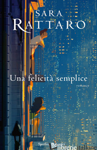 FELICITA' SEMPLICE (UNA) - RATTARO SARA