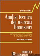 ANALISI TECNICA DEI MERCATI FINANZIARI. METODOLOGIE, APPLICAZIONI E STRATEGIE OP - MURPHY JOHN J.