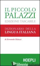 PICCOLO PALAZZI. DIZIONARIO DELLA LINGUA ITALIANA (IL) - PALAZZI FERNANDO; PALAZZI R. (CUR.); GISLON M. (CUR.)