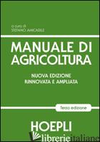 MANUALE DI AGRICOLTURA. PER GLI IST. TECNICI AGRARI - AMICABILE S. (CUR.)