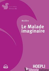 MALADE IMAGINAIRE. CON FILE AUDIO PER IL DOWNLOAD (LE) - MOLIERE; CADET C. (CUR.)