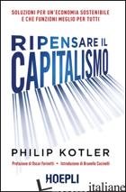 RIPENSARE IL CAPITALISMO. SOLUZIONI PER UN'ECONOMIA SOSTENIBILE E CHE FUNZIONI M - KOTLER PHILIP