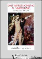 DALL'IMPRESSIONISMO AL SIMBOLISMO. SCRITTI SULL'ARTE 1879-1889 - HUYSMANS JORIS-KARL; DAVOLI E. M. (CUR.)