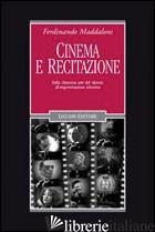 CINEMA E RECITAZIONE. DALLA CHIASSOSA ARTE DEL SILENZIO ALL'IMPROVVISAZIONE TELE - MADDALONI FERDINANDO