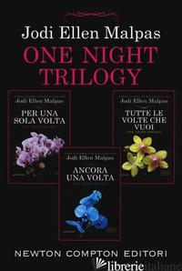 ONE NIGHT TRILOGY: PER UNA SOLA VOLTA-TUTTE LE VOLTE CHE VUOI-ANCORA UNA VOLTA - MALPAS JODI ELLEN