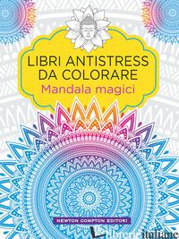 MANDALA MAGICI. LIBRI ANTISTRESS DA COLORARE - AA.VV.