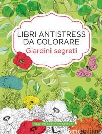GIARDINI SEGRETI. LIBRI ANTISTRESS DA COLORARE - AA.VV.