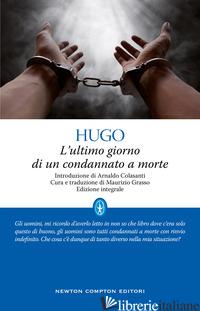 ULTIMO GIORNO DI UN CONDANNATO A MORTE. EDIZ. INTEGRALE (L') - HUGO VICTOR; GRASSO M. (CUR.)