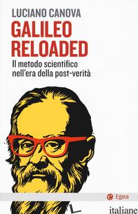 GALILEO RELOADED. IL METODO SCIENTIFICO NELL'ERA DELLLA POST-VERITA' - CANOVA LUCIANO