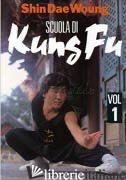 SCUOLA DI KUNG FU. VOL. 1 - DAE WOUNG SHIN