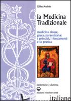 MEDICINA TRADIZIONALE. MEDICINA CINESE, GRECA, PARACELSIANA: I PRINCIPI, I FONDA - ANDRES GILLES