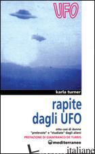 RAPITE DAGLI UFO. OTTO DONNE «PRELEVATE» E «STUDIATE» DAGLI ALIENI - TURNER KARLA; DE TURRIS G. (CUR.)