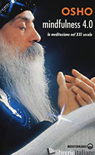 MINDFULNESS 4.0. LA MEDITAZIONE NEL XXI SECOLO - OSHO; VIDEHA A. (CUR.)