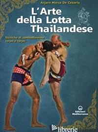 ARTE DELLA LOTTA THAILANDESE. TECNICHE DI COMBATTIMENTO CORPO A CORPO (L') - DE CESARIS MARCO