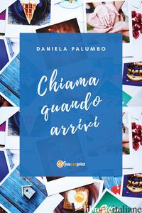 CHIAMA QUANDO ARRIVI - PALUMBO DANIELA