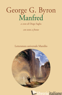 MANFRED. TESTO INGLESE A FRONTE - BYRON GEORGE G.; SAGLIA D. (CUR.)
