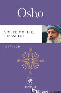 VIVERE, MORIRE, RINASCERE. CON CD-AUDIO - OSHO; VIDEHA A. (CUR.)
