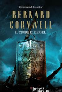 CUORE DI DERFEL. EXCALIBUR (IL). VOL. 2 - CORNWELL BERNARD