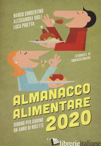 ALMANACCO ALIMENTARE 2020. GIORNO PER GIORNO UN ANNO DI RICETTE - CONSENTINO MARCO; GIGLI ALESSANDRA; PIRETTA LUCA