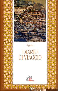DIARIO DI VIAGGIO - EGERIA; GIANNARELLI E. (CUR.)