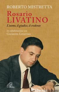 ROSARIO LIVATINO. L'UOMO, IL GIUDICE, IL CREDENTE - MISTRETTA ROBERTO