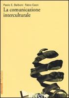 COMUNICAZIONE INTERCULTURALE (LA) - BALBONI PAOLO E.; CAON FABIO
