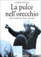 PULCE NELL'ORECCHIO. TEMI SVOLTI DI CRITICA MUSICALE (LA) - PESTELLI GIORGIO