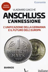 ANSCHLUSS. L'ANNESSIONE. L'UNIFICAZIONE DELLA GERMANIA E IL FUTURO DELL'EUROPA.  - GIACCHE' VLADIMIRO