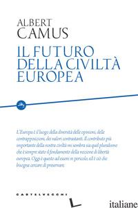 FUTURO DELLA CIVILTA' EUROPEA (IL) - CAMUS ALBERT