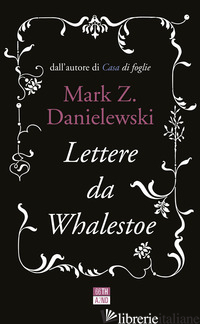 LETTERE DA WHALESTOE - DANIELEWSKI MARK Z.